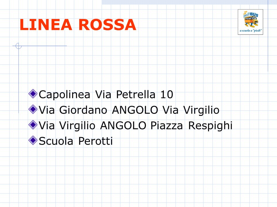 LINEA ROSSA Capolinea Via Petrella 10 Via Giordano ANGOLO Via Virgilio Via Virgilio ANGOLO Piazza Respighi Scuola Perotti