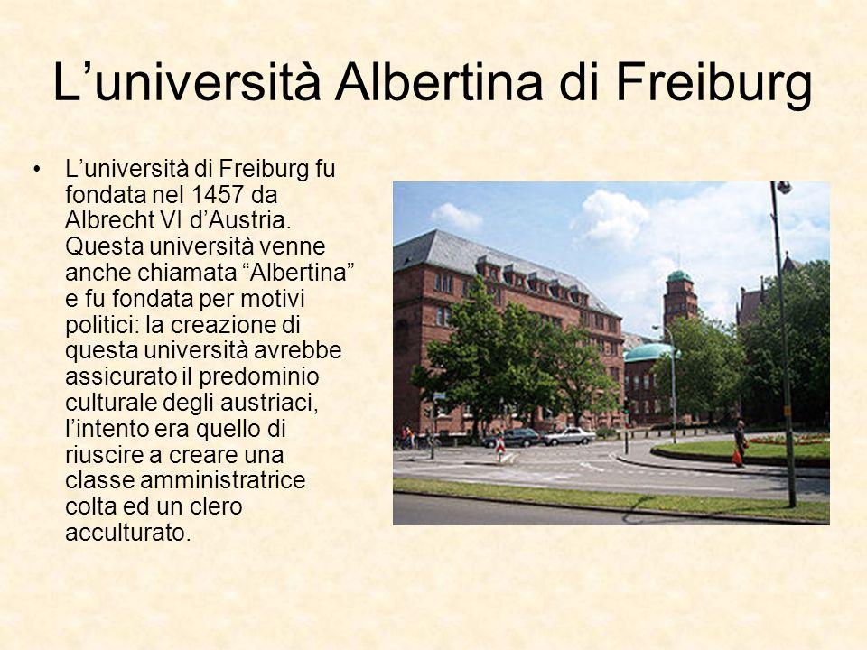 Luniversità Albertina di Freiburg Luniversità di Freiburg fu fondata nel 1457 da Albrecht VI dAustria. Questa università venne anche chiamata Albertin