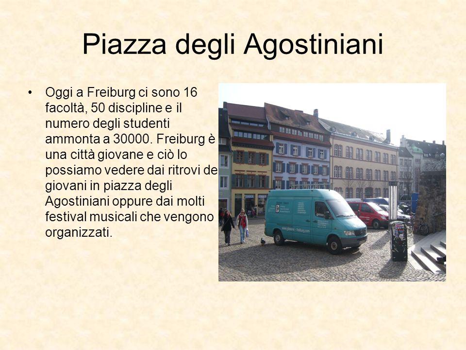 Piazza degli Agostiniani Oggi a Freiburg ci sono 16 facoltà, 50 discipline e il numero degli studenti ammonta a 30000. Freiburg è una città giovane e