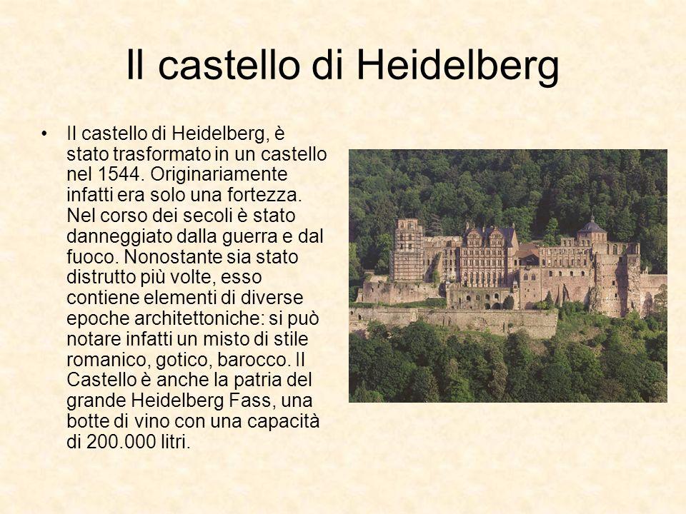 Il castello di Heidelberg Il castello di Heidelberg, è stato trasformato in un castello nel 1544. Originariamente infatti era solo una fortezza. Nel c