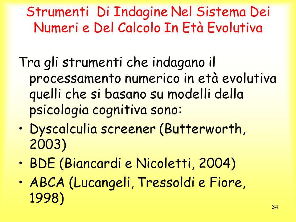 34 Strumenti Di Indagine Nel Sistema Dei Numeri e Del Calcolo In Età Evolutiva Tra gli strumenti che indagano il processamento numerico in età evoluti