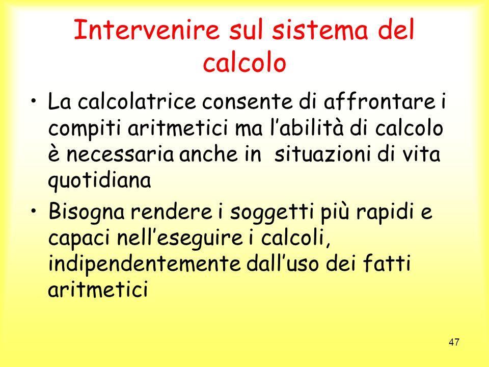 47 Intervenire sul sistema del calcolo La calcolatrice consente di affrontare i compiti aritmetici ma labilità di calcolo è necessaria anche in situaz