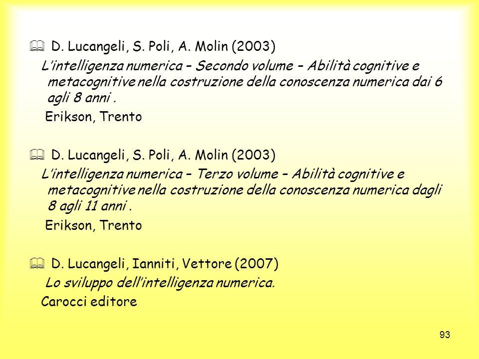 93 D. Lucangeli, S. Poli, A. Molin (2003) Lintelligenza numerica – Secondo volume – Abilità cognitive e metacognitive nella costruzione della conoscen