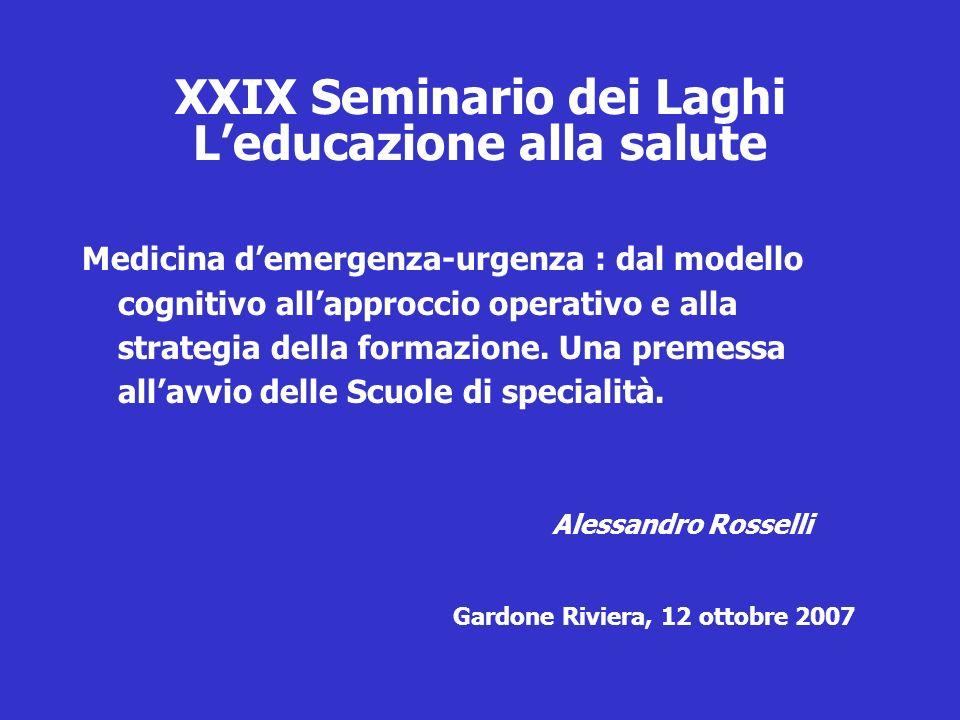 XXIX Seminario dei Laghi Leducazione alla salute Medicina demergenza-urgenza : dal modello cognitivo allapproccio operativo e alla strategia della for