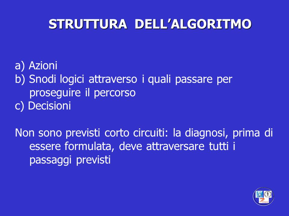 a) Azioni b) Snodi logici attraverso i quali passare per proseguire il percorso c) Decisioni Non sono previsti corto circuiti: la diagnosi, prima di e