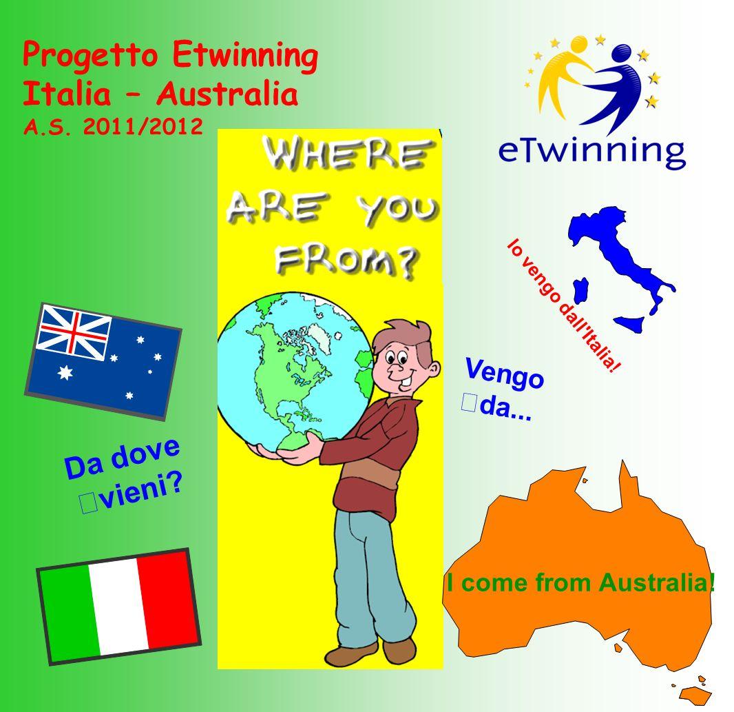Da dove vieni? Vengo da... I come from Australia! Io vengo dall'Italia! Progetto Etwinning Italia – Australia A.S. 2011/2012