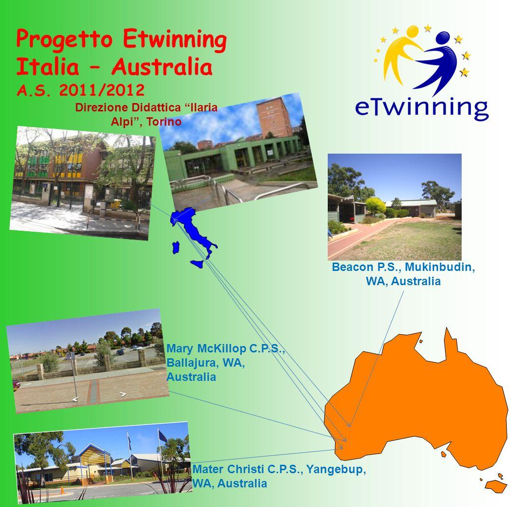 Progetto Etwinning Italia – Australia A.S. 2011/2012 Beacon P.S., Mukinbudin, WA, Australia Direzione Didattica Ilaria Alpi, Torino Mary McKillop C.P.