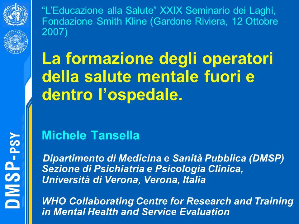 Michele Tansella Dipartimento di Medicina e Sanità Pubblica (DMSP) Sezione di Psichiatria e Psicologia Clinica, Università di Verona, Verona, Italia W