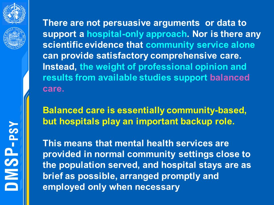 Mainstream mental health care Out-patient / ambulatory clinics Community mental health teams Case management Acute in-patient care Long-term community- based residential care Occupation / day care