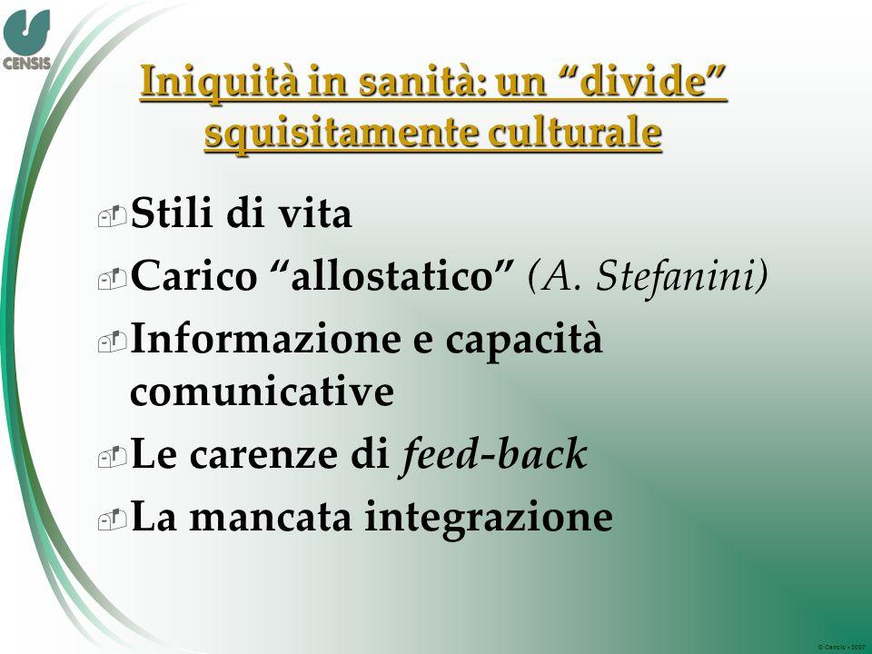 © Censis 2007 Iniquità in sanità: un divide squisitamente culturale Stili di vita Carico allostatico (A.
