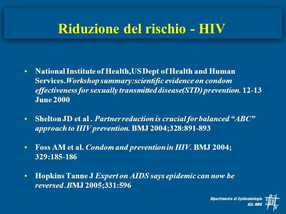 Riduzione del rischio - HIV National Institute of Health,US Dept of Health and Human Services.Workshop summary:scientific evidence on condom effective
