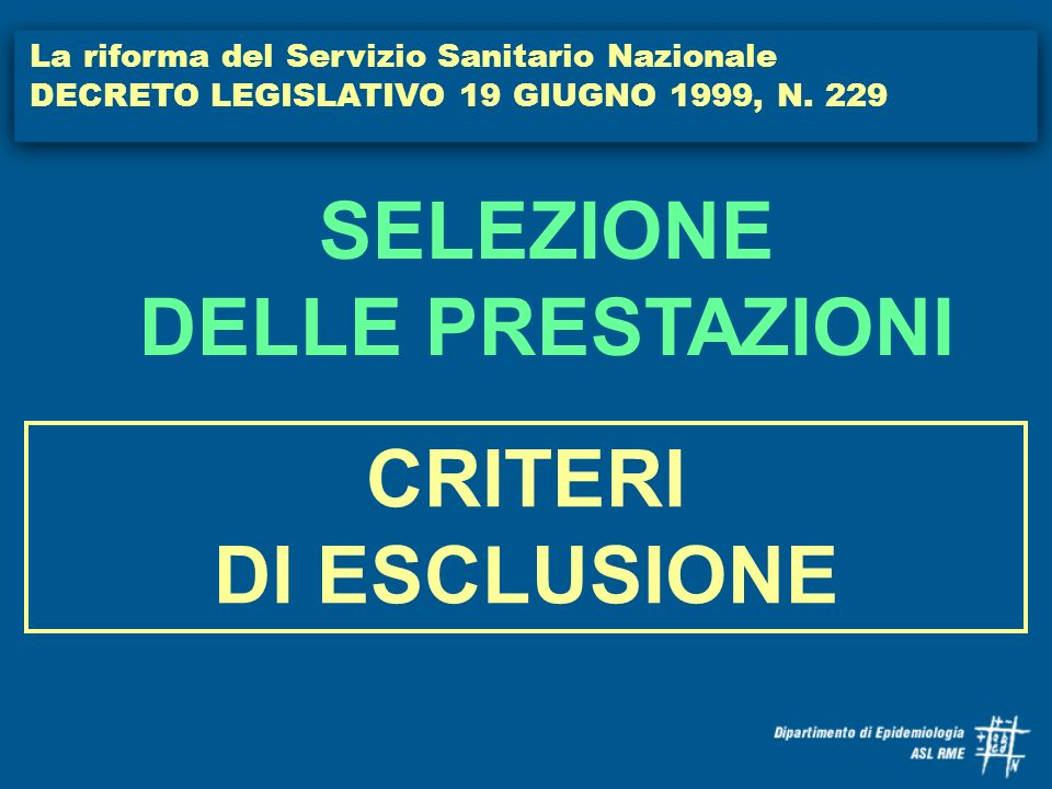 La riforma del Servizio Sanitario Nazionale DECRETO LEGISLATIVO 19 GIUGNO 1999, N. 229 CRITERI DI ESCLUSIONE SELEZIONE DELLE PRESTAZIONI