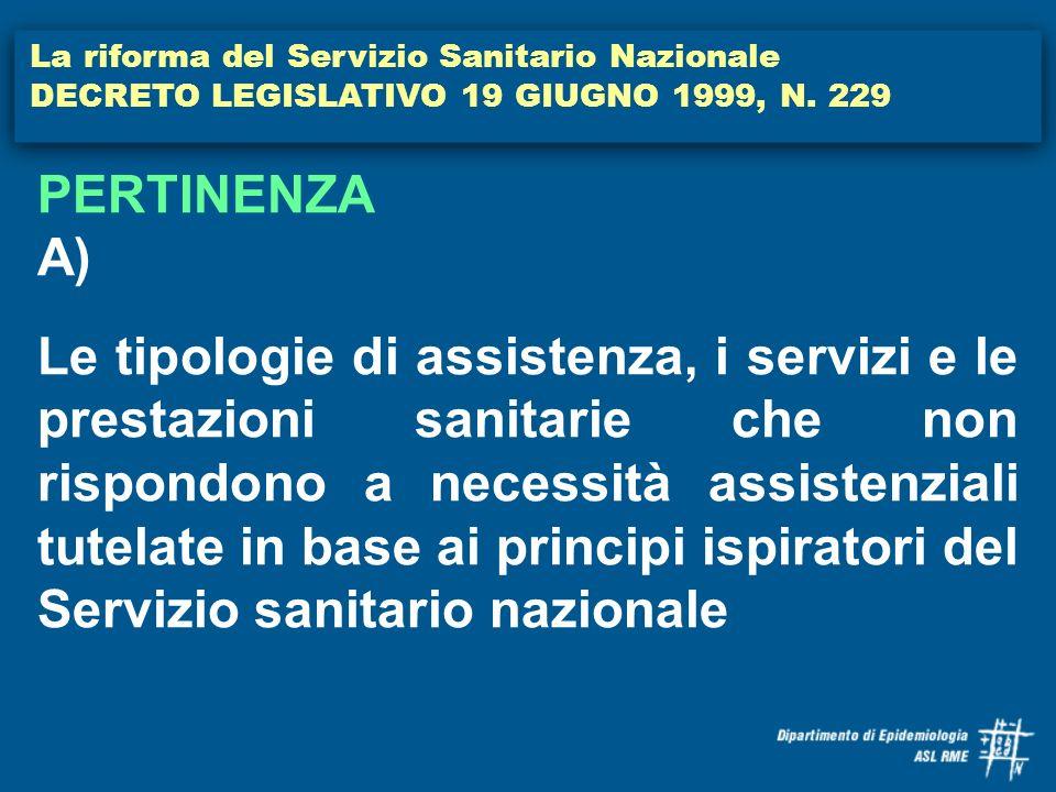 La riforma del Servizio Sanitario Nazionale DECRETO LEGISLATIVO 19 GIUGNO 1999, N. 229 PERTINENZA A) Le tipologie di assistenza, i servizi e le presta