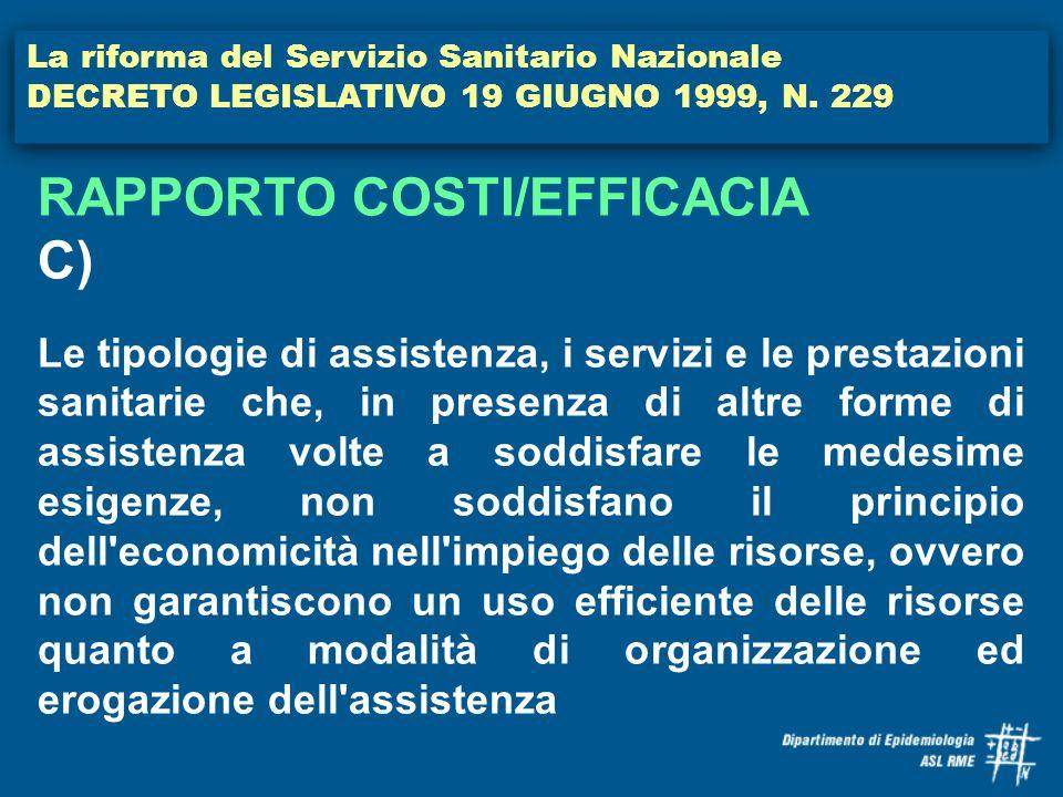 La riforma del Servizio Sanitario Nazionale DECRETO LEGISLATIVO 19 GIUGNO 1999, N. 229 RAPPORTO COSTI/EFFICACIA C) Le tipologie di assistenza, i servi