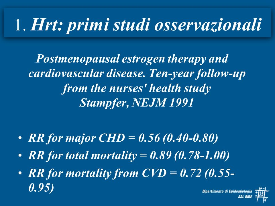 1. Hrt: primi studi osservazionali Postmenopausal estrogen therapy and cardiovascular disease. Ten-year follow-up from the nurses' health study Stampf