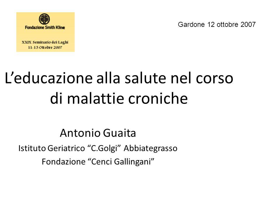 Leducazione alla salute nel corso di malattie croniche Antonio Guaita Istituto Geriatrico C.Golgi Abbiategrasso Fondazione Cenci Gallingani Gardone 12
