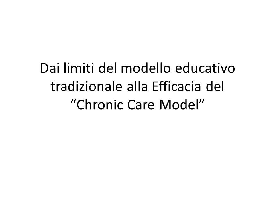 Dai limiti del modello educativo tradizionale alla Efficacia del Chronic Care Model