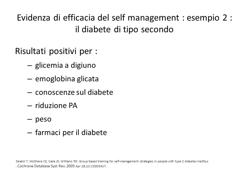 Evidenza di efficacia del self management : esempio 2 : il diabete di tipo secondo Risultati positivi per : – glicemia a digiuno – emoglobina glicata