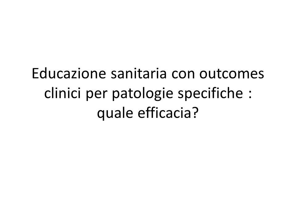 Educazione sanitaria con outcomes clinici per patologie specifiche : quale efficacia?