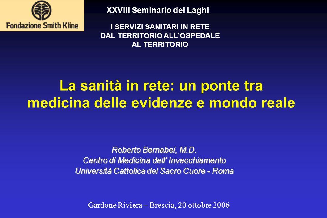 La sanità in rete: un ponte tra medicina delle evidenze e mondo reale Roberto Bernabei, M.D. Centro di Medicina dell Invecchiamento Università Cattoli