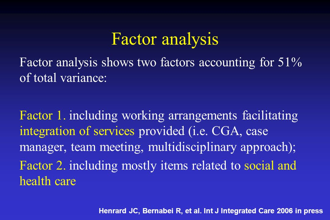 Factor analysis Factor analysis shows two factors accounting for 51% of total variance: Factor 1. including working arrangements facilitating integrat