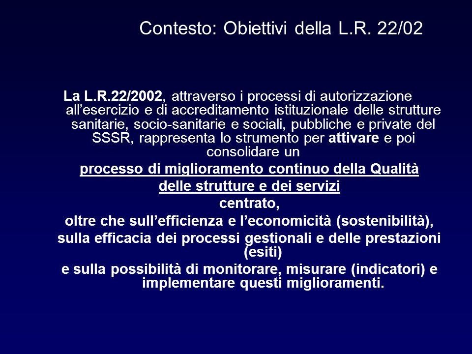 La L.R.22/2002, attraverso i processi di autorizzazione allesercizio e di accreditamento istituzionale delle strutture sanitarie, socio-sanitarie e so
