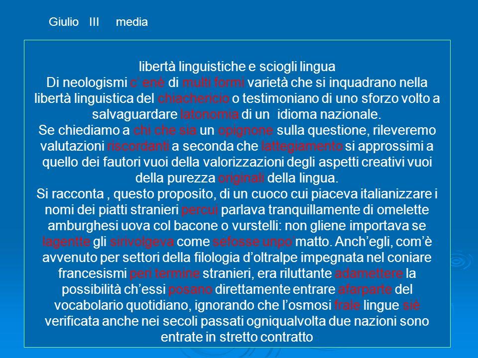 libertà linguistiche e sciogli lingua Di neologismi c enè di multi formi varietà che si inquadrano nella libertà linguistica del chiachericio o testim