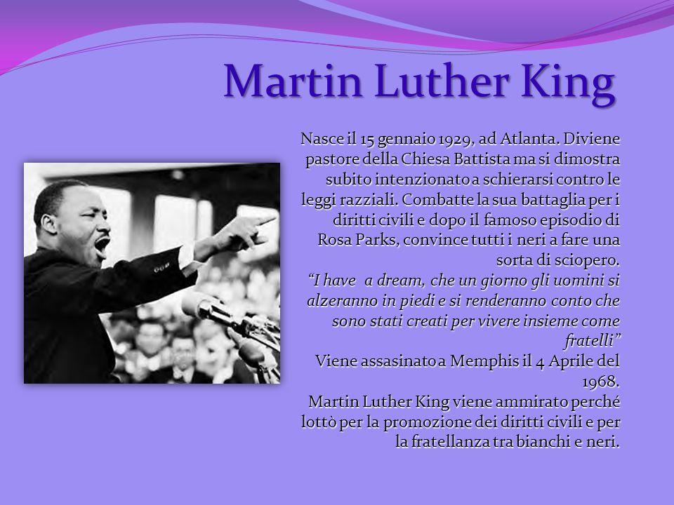 Martin Luther King Nasce il 15 gennaio 1929, ad Atlanta. Diviene pastore della Chiesa Battista ma si dimostra subito intenzionato a schierarsi contro