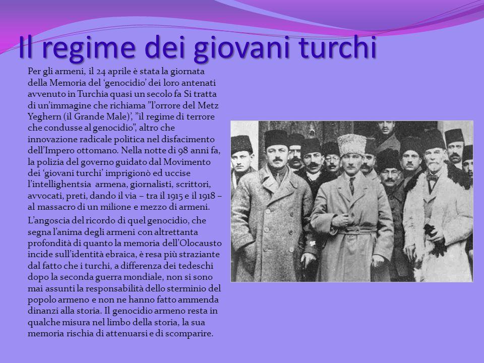 Il regime dei giovani turchi Per gli armeni, il 24 aprile è stata la giornata della Memoria del genocidio dei loro antenati avvenuto in Turchia quasi
