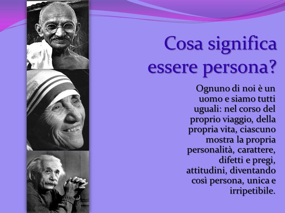 Cosa significa essere persona? Ognuno di noi è un uomo e siamo tutti uguali: nel corso del proprio viaggio, della propria vita, ciascuno mostra la pro