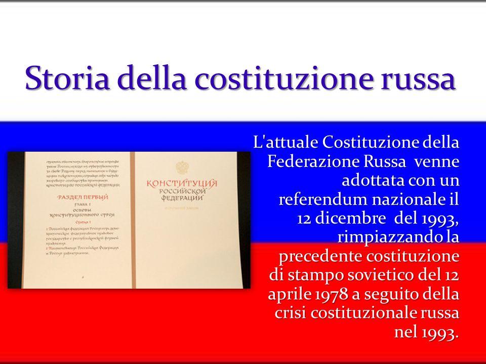 Storia della costituzione russa L'attuale Costituzione della Federazione Russa venne adottata con un referendum nazionale il 12 dicembre del 1993, rim