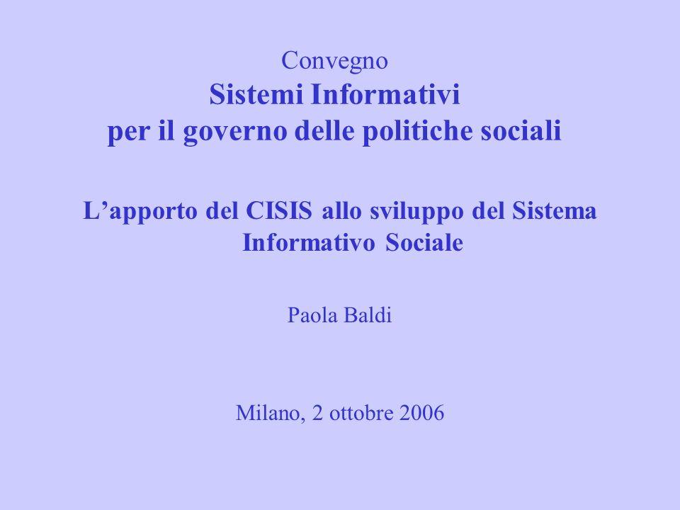 Convegno Sistemi Informativi per il governo delle politiche sociali Lapporto del CISIS allo sviluppo del Sistema Informativo Sociale Paola Baldi Milan