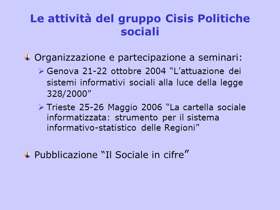 Le attività del gruppo Cisis Politiche sociali Organizzazione e partecipazione a seminari: Genova 21-22 ottobre 2004 Lattuazione dei sistemi informati
