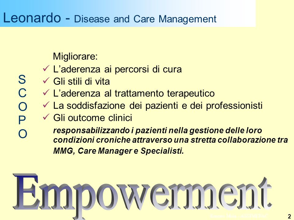 2 Ernesto Mola - ASSIMEFAC Leonardo - Disease and Care Management SCOPOSCOPO Migliorare: Laderenza ai percorsi di cura Gli stili di vita Laderenza al