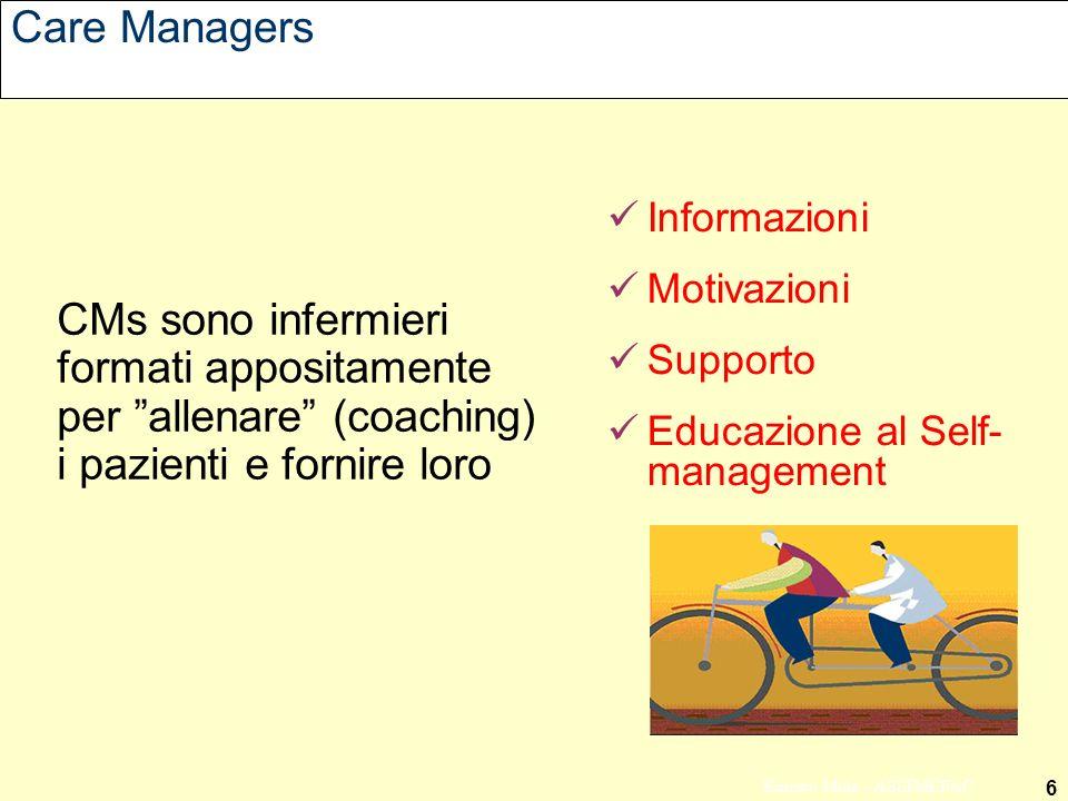 6 Ernesto Mola - ASSIMEFAC Care Managers CMs sono infermieri formati appositamente per allenare (coaching) i pazienti e fornire loro Informazioni Motivazioni Supporto Educazione al Self- management
