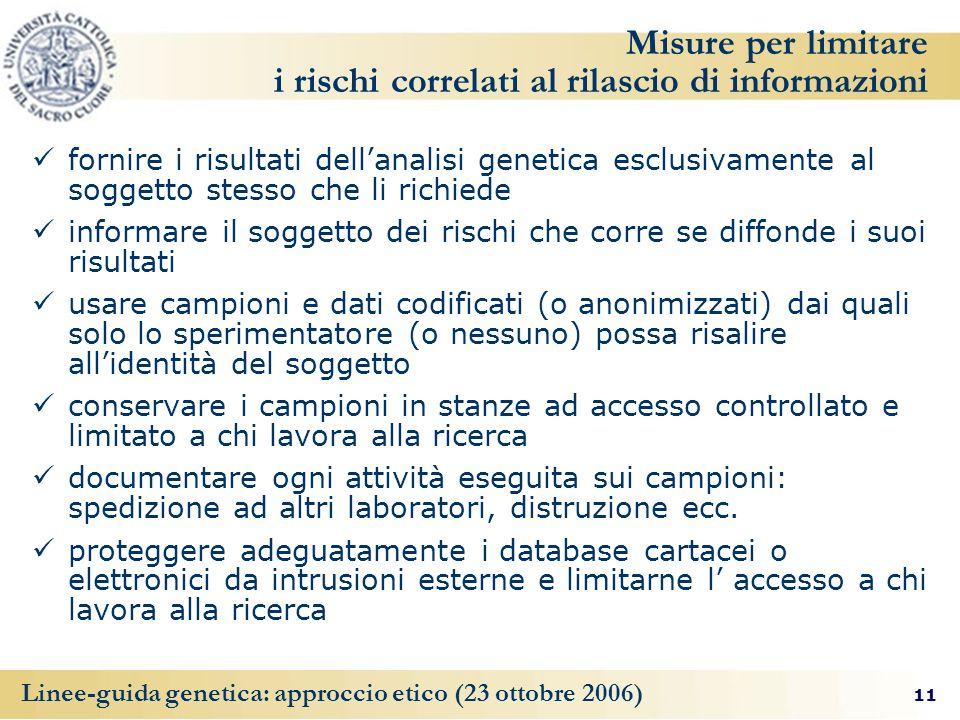 11 Linee-guida genetica: approccio etico (23 ottobre 2006) Misure per limitare i rischi correlati al rilascio di informazioni fornire i risultati dell
