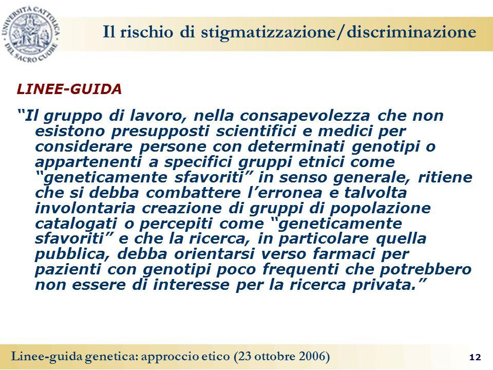 12 Linee-guida genetica: approccio etico (23 ottobre 2006) Il rischio di stigmatizzazione/discriminazione LINEE-GUIDA Il gruppo di lavoro, nella consa