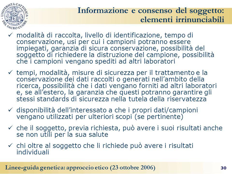 30 Linee-guida genetica: approccio etico (23 ottobre 2006) Informazione e consenso del soggetto: elementi irrinunciabili modalità di raccolta, livello