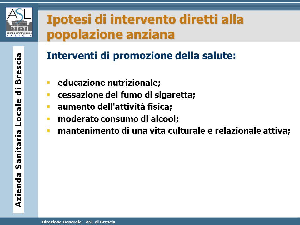 Direzione Generale - ASL di Brescia Ipotesi di intervento diretti alla popolazione anziana Interventi di promozione della salute: educazione nutrizion
