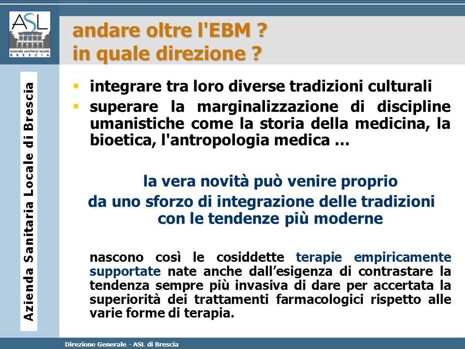 Direzione Generale - ASL di Brescia andare oltre l'EBM ? in quale direzione ? integrare tra loro diverse tradizioni culturali superare la marginalizza