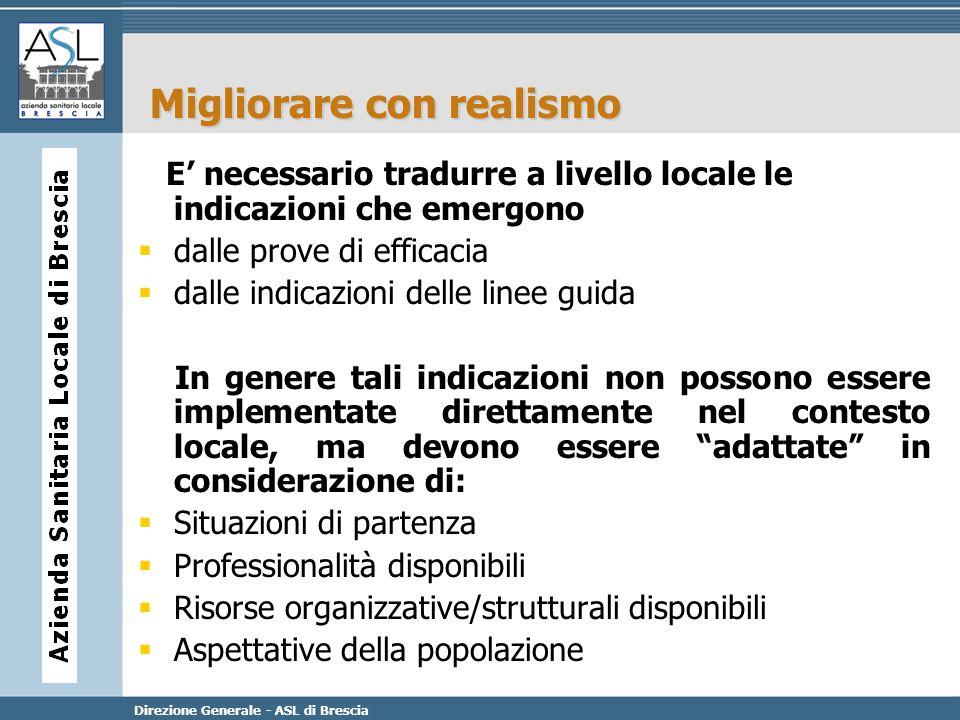 Direzione Generale - ASL di Brescia Migliorare con realismo E necessario tradurre a livello locale le indicazioni che emergono dalle prove di efficaci
