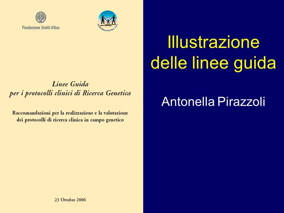 Perché linee guida Anno 2005 Totale protocolli esaminati Prot GenProt FGProt Gen + FG Verona11513 (11%)11(10%)24 (21%) Bari10918 (17 %)12 (11 %)30 (28%) Protocolli di ricerca genetica esaminati daI Comitati Etici dell Azienda Ospedaliera di Verona e dell Azienda Ospedaliera Policlinico di Bari Si può stimare che almeno il 20% dei protocolli esaminati dai Comitati Etici in Italia sia rappresentato da ricerche di genetica