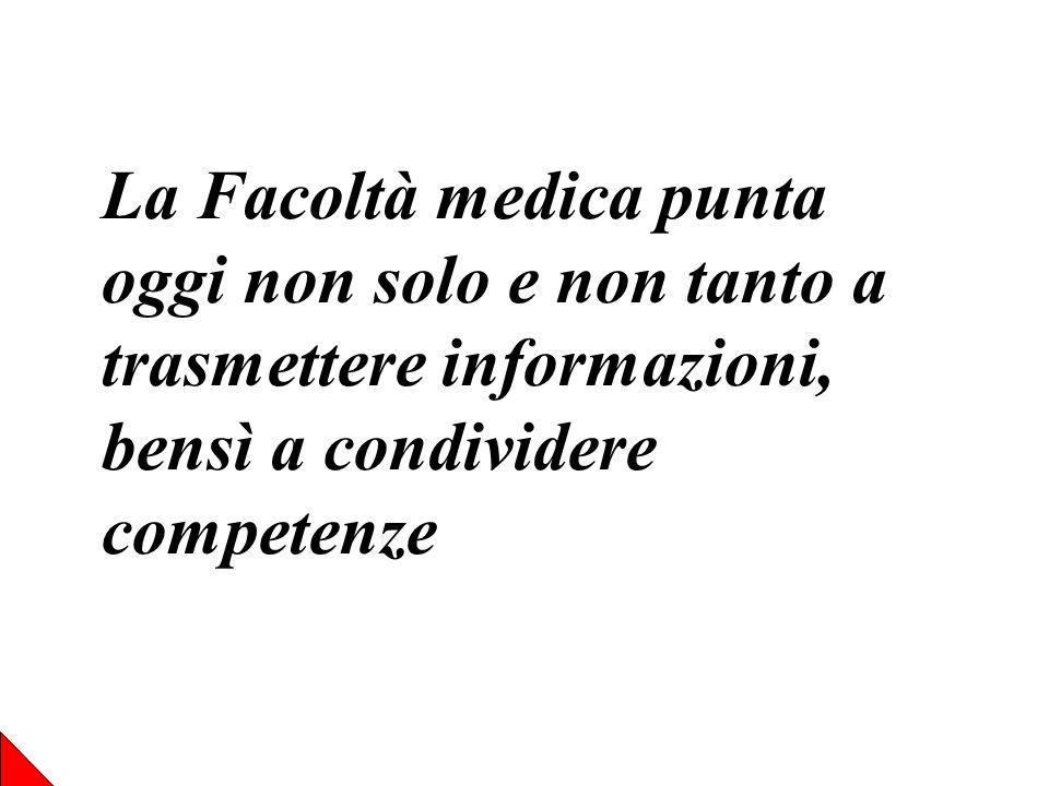 La Facoltà medica punta oggi non solo e non tanto a trasmettere informazioni, bensì a condividere competenze