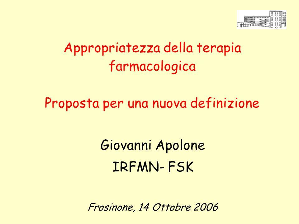 Appropriatezza della terapia farmacologica Proposta per una nuova definizione Giovanni Apolone IRFMN- FSK Frosinone, 14 Ottobre 2006