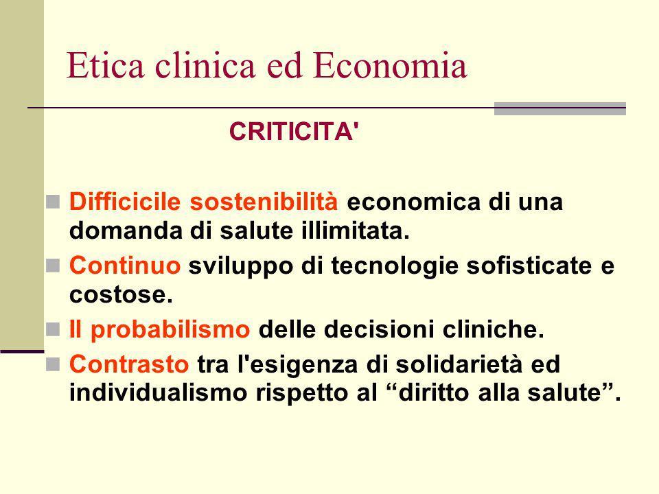 Etica clinica ed Economia CRITICITA Difficicile sostenibilità economica di una domanda di salute illimitata.