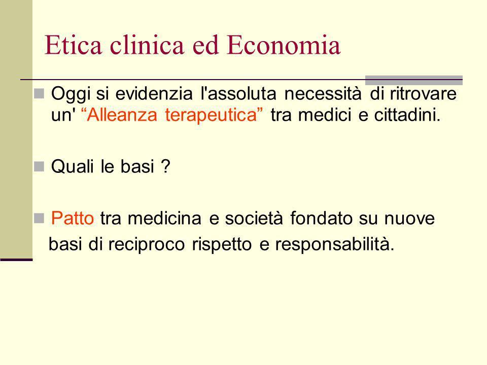 Etica clinica ed Economia Oggi si evidenzia l assoluta necessità di ritrovare un Alleanza terapeutica tra medici e cittadini.