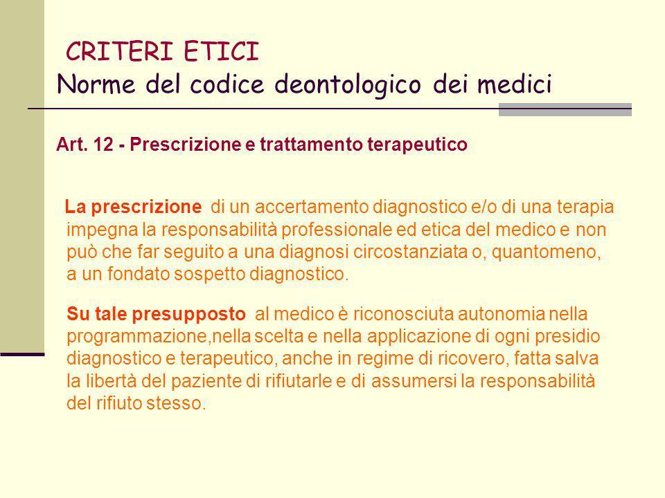 CRITERI ETICI Norme del codice deontologico dei medici Le prescrizioni e i trattamenti devono essere ispirati ad aggiornate e sperimentate acquisizioni scientifiche anche al fine dell uso appropriato delle risorse, sempre perseguendo il beneficio del paziente.