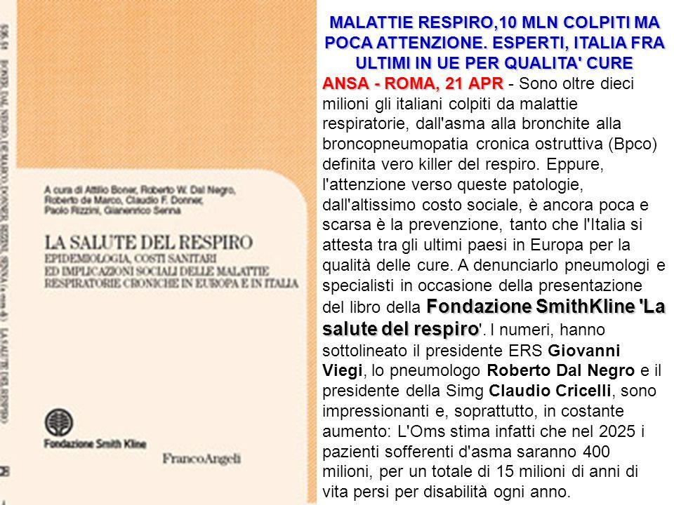 MALATTIE RESPIRO,10 MLN COLPITI MA POCA ATTENZIONE. ESPERTI, ITALIA FRA ULTIMI IN UE PER QUALITA' CURE ANSA - ROMA, 21 APR Fondazione SmithKline 'La s
