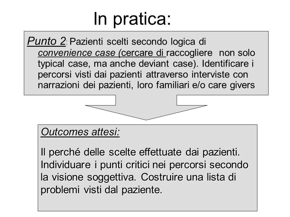 In pratica: Punto 2 : Pazienti scelti secondo logica di convenience case (cercare di raccogliere non solo typical case, ma anche deviant case). Identi