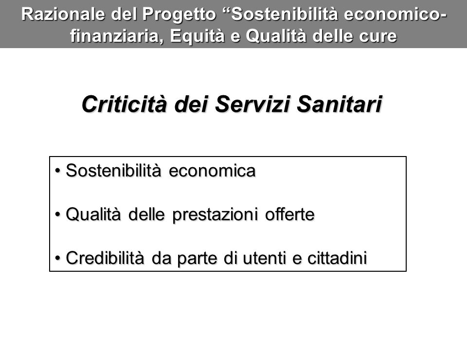 Razionale del Progetto Sostenibilità economico- finanziaria, Equità e Qualità delle cure Sostenibilità economica Sostenibilità economica Qualità delle
